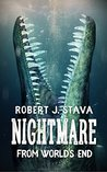 The Nightmare From World's End by Robert J. Stava
