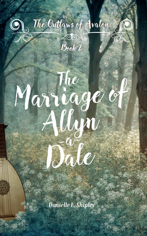 The Marriage of Allyn-a-Dale (Outlaws of Avalon, #2)