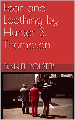 Fear and Loathing by Hunter S. Thompson