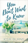 You Don't Want to Know: A Short Story