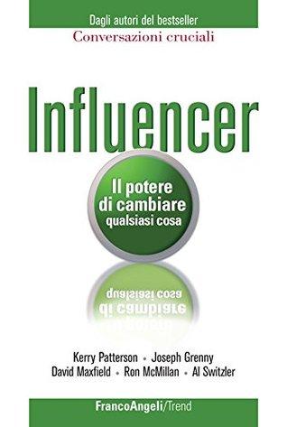 Influencer. Il potere di cambiare qualsiasi cosa: Il potere di cambiare qualsiasi cosa