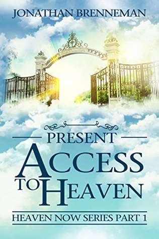 Present Access To Heaven (Heaven Now #1)
