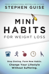Book cover for Mini Habits for Weight Loss: Stop Dieting. Form New Habits. Change Your Lifestyle Without Suffering. (Mini Habits, #2)