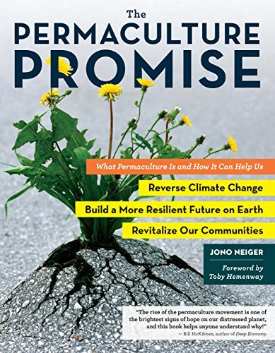 The Permaculture Promise: What Permaculture Is and How It Can Help Us Reverse Climate Change, Build a More Resilient Future on Earth, and Revitalize Our Communities