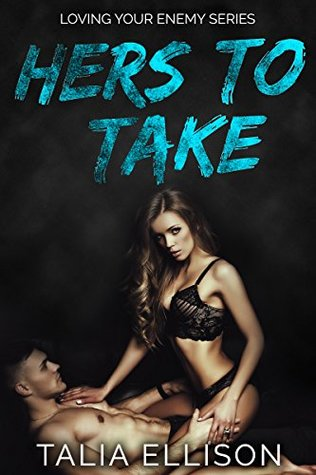 Hers to Take (Loving Your Enemy Book 1) by Talia Ellison