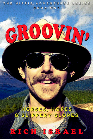 Groovin': Horses, Hopes, and Slippery Slopes (Hippie Adventurer, #1)
