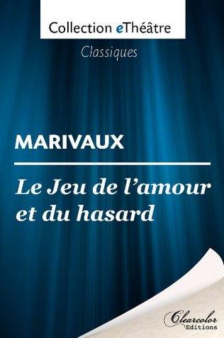 Le Jeu de l'amour et du hasard - Marivaux