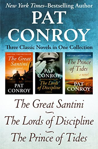 The Great Santini, The Lords of Discipline, and The Prince of Tides: Three Classic Novels in One Collection