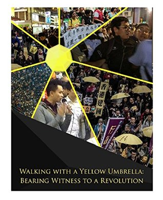 Walking With A Yellow Umbrella: Bearing Witness to a Revolution