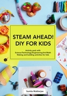 STEAM AHEAD! DIY FOR KIDS by Sumita Mukherjee