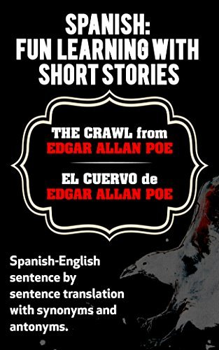 SPANISH: FUN LEARNING WITH SHORT STORIES. THE CRAWL (EL CUERVO) from EDGAR ALLAN POE.: Spanish-English sentence by sentence translation with synonyms and antonyms
