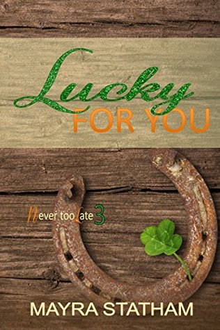 Lucky For You (Never Too Late Book 3) by Mayra Statham