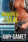 Harbored by the SEAL by Amy Gamet