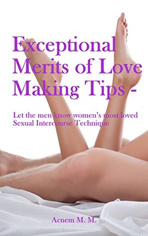 Exceptional Merits of Love Making Tips - Let the men know women's most loved Sexual Intercourse Technique