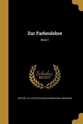 Zur Farbenlehre; Band 1