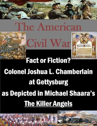Fact or Fiction? Colonel Joshua L. Chamberlain at Gettysburg as Depicted in Michael Shaara's The Killer Angels (The American Civil War Book 1)