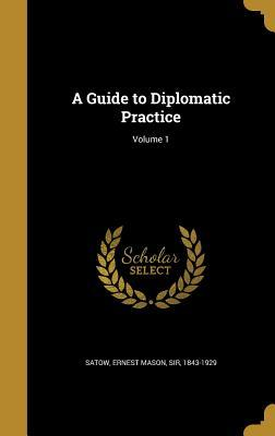 A Guide to Diplomatic Practice; Volume 1