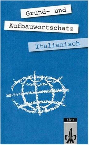 Grund- und Aufbauwortschatz Italienisch