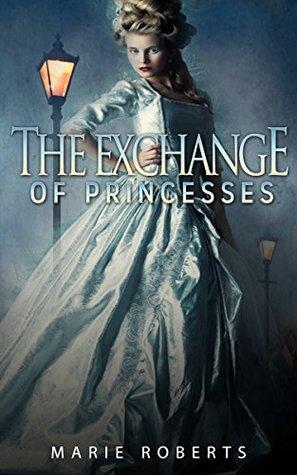HISTORICAL ROMANCE: REGENCY ROMANCE: The Exchange Of Princesses (Historical Regency Fiction Romance Collection)