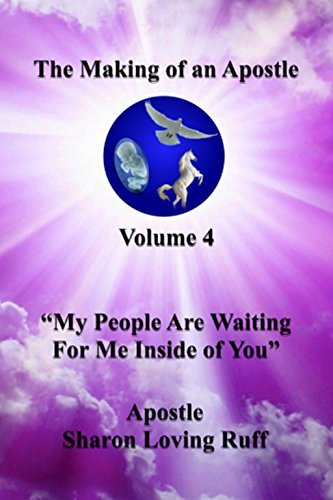 "The Making of an Apostle, Volume 4, ""My People Are Waiting for Me, Inside of You"""