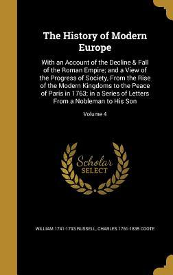 The History of Modern Europe: With an Account of the Decline & Fall of the Roman Empire; And a View of the Progress of Society, from the Rise of the Modern Kingdoms to the Peace of Paris in 1763; In a Series of Letters from a Nobleman to His Son; Volume 4