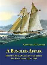 A Bungled Affair: Britain's War On the United States - The Final Years Years 1814-1815 Hardcover - Unabridged, 2016