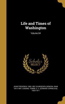 Life and Times of Washington; Volume 04