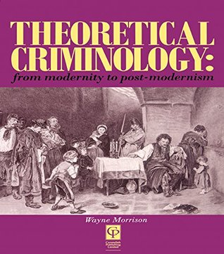 Theoretical Criminology from Modernity to Post-Modernism