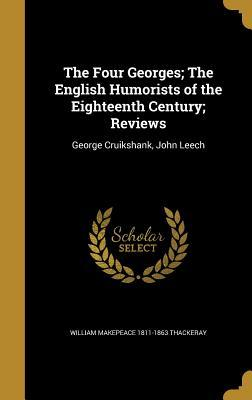 The Four Georges; The English Humorists of the Eighteenth Century; Reviews: George Cruikshank, John Leech