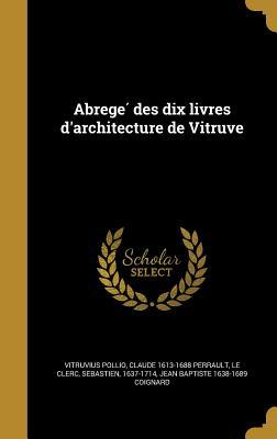Abrege Des Dix Livres D'Architecture de Vitruve
