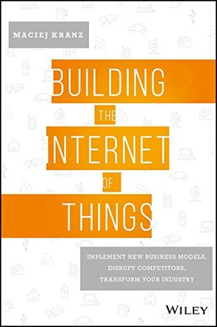 building the internet of things implement new business models disrupt competitors transform your industry