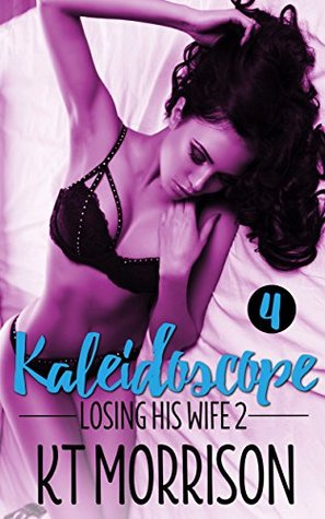 Kaleidoscope A Cuckold Tragedy (Losing His Wife 2) by KT Morrison