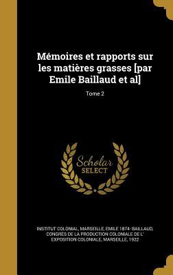 Memoires Et Rapports Sur Les Matieres Grasses [Par Emile Baillaud et al]; Tome 2