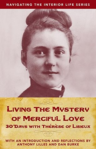 Living the Mystery of Merciful Love: 30 Days with Thérèse of Lisieux (Navigating the Interior Life)