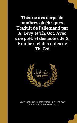 Theorie Des Corps de Nombres Algebriques. Traduit de L'Allemand Par A. Levy Et Th. Got. Avec Une Pref. Et Des Notes de G. Humbert Et Des Notes de Th. Got