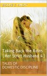 Taking Back the Reins (Her Strict Husband 4): Tales of Domestic Discipline