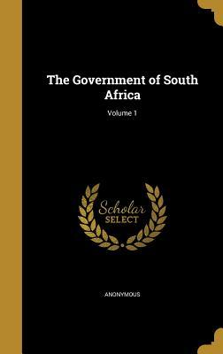 The Government of South Africa; Volume 1