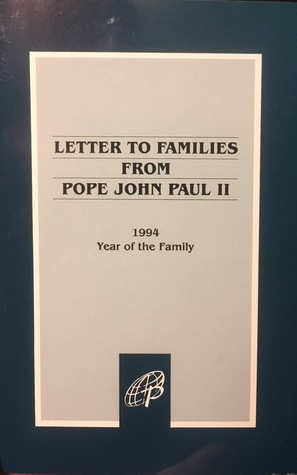 Letter To Families From Pope John Paul II: 1994 Year Of The Family