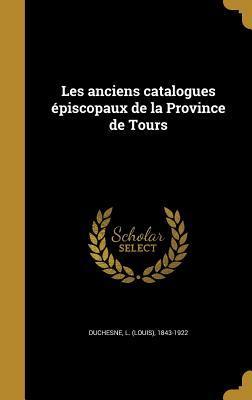 Les Anciens Catalogues �piscopaux de la Province de Tours