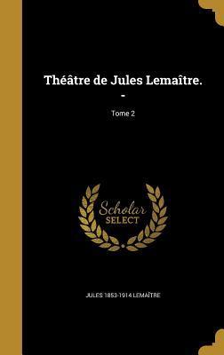 Theatre de Jules Lemaitre. -; Tome 2