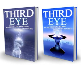 Third Eye: Proven Techniques to Increase Intuition and Psychic Awareness, Forgotten History of the Third Eye in the Ancient Americas (2 Books in 1, The ... Eye, Open Third Eye, Opening The Third Eye)