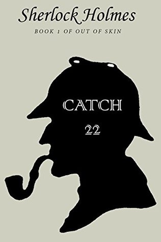 Catch 22: Sherlock Holmes, Watson, Moriarty, Mycroft, Idene Idler, An Erotic Adventure (Out of Skin Book 1)