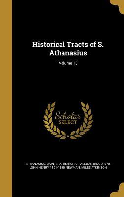 Historical Tracts of S. Athanasius; Volume 13