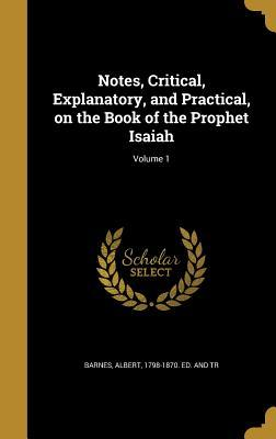 Notes, Critical, Explanatory, and Practical, on the Book of the Prophet Isaiah; Volume 1