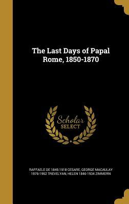The Last Days of Papal Rome, 1850-1870