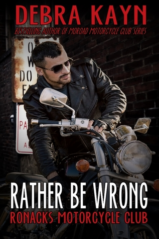Rather Be Wrong (Ronacks Motorcycle Club, #3)