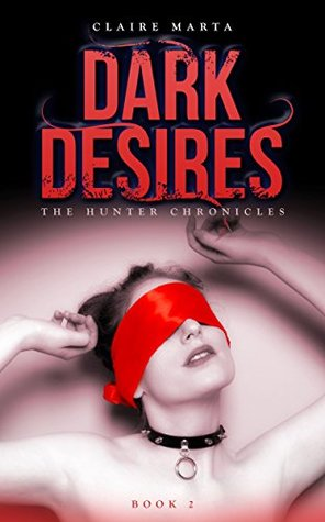 Dark Desires (The Hunter Chronicles Book 2) by Claire Marta
