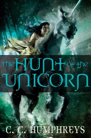 The Hunt of the Unicorn by C.C. Humphreys