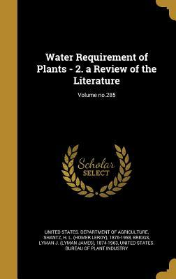 Water Requirement of Plants - 2. a Review of the Literature; Volume No.285