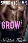 Sworn to Him, Part 9: Grow: (A Billionaire Baby/Marriage of Convenience Romance) (The Billionaire's Beck and Call Book 5)